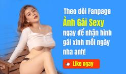 Theo dõi Fanpage Ảnh Gái Sexy